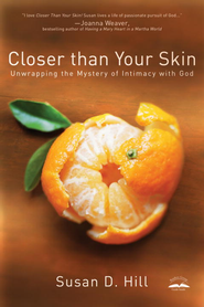 Closer Than Your Skin: Unwrapping the Mystery of Intimacy with God - eBook  -     By: Susan Hill