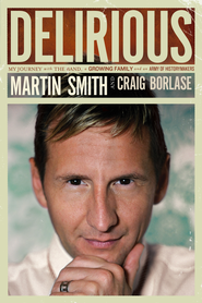 Delirious: My Journey with the Band, a Growing Family, and an Army of Historymakers - eBook  -     By: Martin Smith, Craig Borlase