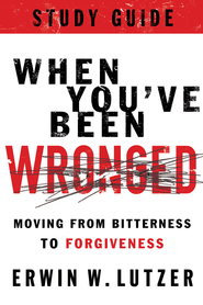 When You've Been Wronged Study Guide: Moving from Bitterness to Forgiveness - eBook  -     By: Erwin Lutzer