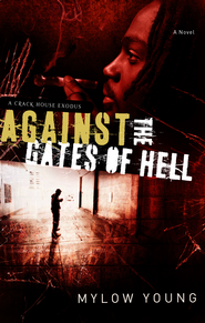 Against the Gates of Hell: A Crack House Exodus - eBook  -     By: Mylow Young