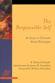 The Responsible Self: An Essay in Christian Moral Philosophy  -     By: H. Richard Niebuhr