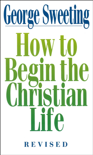 How to Begin the Christian Life - eBook  -     By: George Sweeting