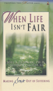 When Life Isn't Fair: Making Sense Out of Suffering   -     By: Joel Freeman