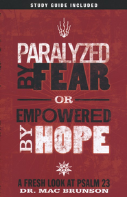 Paralyzed by Fear, Empowered by Hope: A Fresh Look at Psalm 23  -     By: Mac Brunson