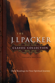The J.I. Packer Classic Collection: Daily Readings for Your Spiritual Journey  -     By: J.I. Packer