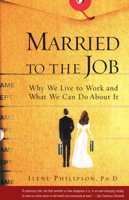 Married to the Job   -     By: Ilene Philipson Ph.D.