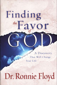 Finding the Favor of God                                 Your Life  -     By: Ronnie Floyd