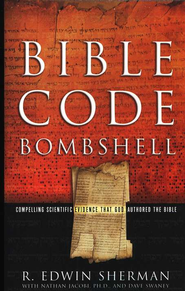 Bible Code Bombshell  That God Authored the Bible  -     By: R. Edwin Sherman, Nathan Jacobi, Dave Swaney