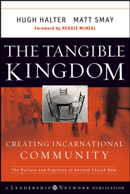 The Tangible Kingdom: Creating Incarnational Community - eBook  -     By: Hugh Halter, Matt Smay