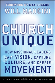 Church Unique: How Missional Leaders Cast Vision, Capture Culture, and Create Movement - eBook  -     By: Will Mancini