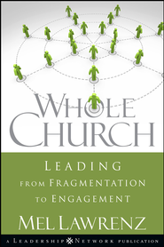 Whole Church: Leading from Fragmentation to Engagement - eBook  -     By: Mel Lawrenz