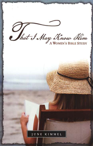 That I May Know Him: A Women's Bible Study   -     By: June Kimmel
