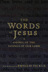 The Words of Jesus: A Gospel of the Sayings of Our Lord with Reflections by Phyllis Tickle - eBook  -     By: Phyllis Tickle