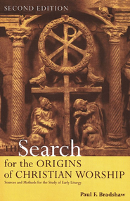 Search for the Origin of Christian Worship: Sources and Methods  for the Study of Early Liturgy  -     By: Paul Bradshaw