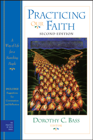 Practicing Our Faith: A Way of Life for a Searching People - eBook  -     Edited By: Dorothy C. Bass     By: Edited by Dorothy C. Bass