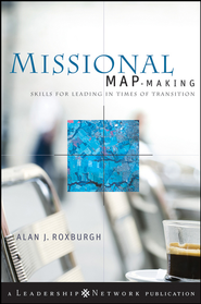 Missional Map-Making: Skills for Leading in Times of Transition - eBook  -     By: Alan Roxburgh