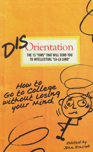 Disorientation: How to Go to College Without Losing Your Mind  -     Edited By: John Zmirak     By: John Zmirak(Ed.)