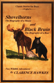 Shovelhorns, the Biography of a Moose, and Black Bruin, the Biography of a Bear  -     By: Clarence Hawkes