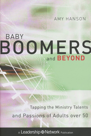 Baby Boomers and Beyond: Tapping the Ministry Talents and Passions of Adults over 50 - eBook  -     By: Amy Hanson