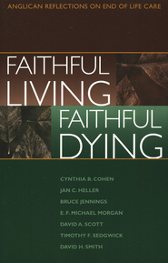 Faithful Living, Faithful Dying: Anglican Reflections  on End of Life Care  -