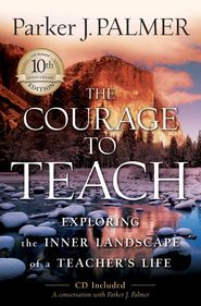 The Courage to Teach: Exploring the Inner Landscape of a Teacher's Life - eBook  -     By: Parker J. Palmer