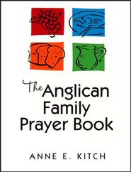The Anglican Family Prayer Book   -     By: Anne E. Kitch