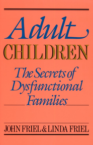 Adult Children: The Secrets of Dysfunctional Families  -     By: John Friel