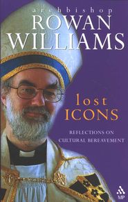 Lost Icons: Reflections on Cultural Bereavement   -     By: Rowan Williams