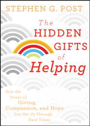 The Hidden Gifts of Helping: How the Power of Giving, Compassion, and Hope Can Get Us Through Hard Times - eBook  -     By: Stephen G. Post