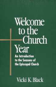 Welcome to the Church Year: An Introduction to the Seasons of the Episcopal Church  -     By: Vicki K. Black