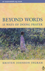 Beyond Words: 15 Ways Of Doing Prayer   -     By: Kristen Johnson Ingram