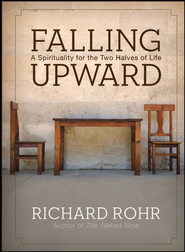 Falling Upward: A Spirituality for the Two Halves of Life - eBook  -     By: Richard Rohr