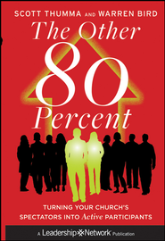 The Other 80 Percent: Turning Your Church's Spectators into Active Participants - eBook  -     By: Scott Thumma