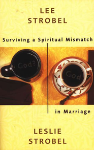 Surviving a Spiritual Mismatch in Marriage   -     By: Lee Strobel, Leslie Strobel