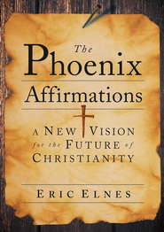 The Phoenix Affirmations: A New Vision for the Future of Christianity - eBook  -     By: Eric Elnes