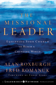 The Missional Leader: Equipping Your Church to Reach a Changing World - eBook  -     By: Alan Roxburgh & Fred Romanuk