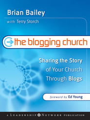 The Blogging Church: Sharing the Story of Your Church Through Blogs - eBook  -     By: Brian Bailey, Terry Storch