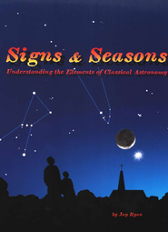 Signs & Seasons: Understanding the Elements of Classical Astronomy  -     By: Jay Ryan