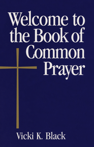Welcome to the Book of Common Prayer  -     By: Vicki K. Black
