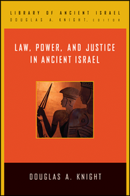 Law, Power, and Justice in Ancient Israel  -     By: Douglas A. Knight