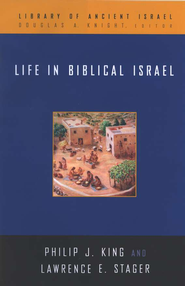 Life in Biblical Israel   -     By: Philip J. King, Lawrence Stager