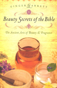 Beauty Secrets of the Bible  -     By: Ginger Garrett
