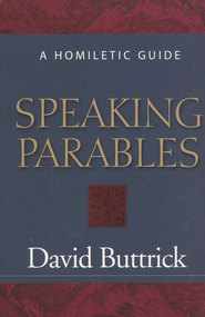 Speaking Parables: A Homiletic Guide   -     By: David Buttrick