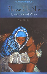 Blessed is She: Living Lent with Mary  -     By: Tim Perry