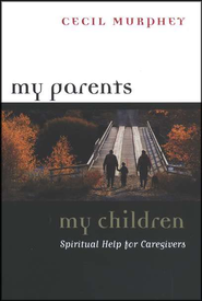 My Parents, My Children: Spiritual Help for Caregivers   -     By: Cecil Murphey