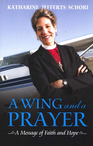 A Wing and a Prayer  -     By: Katharine Jefferts Schori