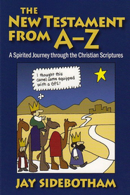 The New Testament from A-Z: A Spirited Journey through the Christian Scriptures  -     By: Jay Sidebotham