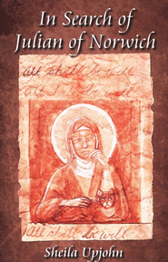 In Search of Julian of Norwich  -     By: Sheila Upjohn