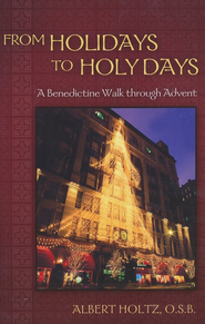 From Holidays to Holy Days: A Benedictine Walk through Advent  -     By: Albert Holtz