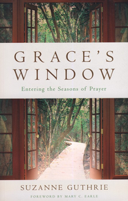 Grace's Window: Entering the Seasons of Prayer  -     By: Suzanne E. Guthrie